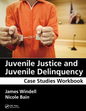Juvenile Justice and Juvenile Delinquency: Case Studies Workbook book cover