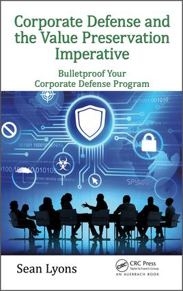 Corporate Defense and the Value Preservation Imperative: Bulletproof Your Corporate Defense Program, 1st Edition (Hardback) book cover