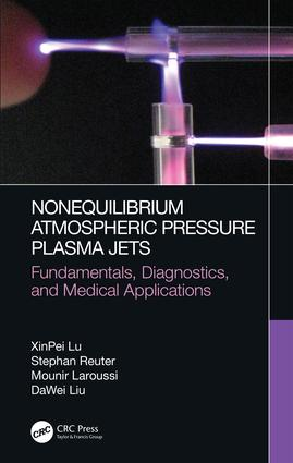 Nonequilibrium Atmospheric Pressure Plasma Jets: Fundamentals, Diagnostics, and Medical Applications book cover