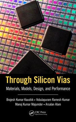 Through Silicon Vias: Materials, Models, Design, and Performance, 1st Edition (Hardback) book cover