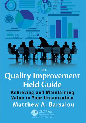 The Quality Improvement Field Guide: Achieving and Maintaining Value in Your Organization, 1st Edition (Paperback) book cover