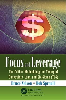 Focus and Leverage: The Critical Methodology for Theory of Constraints, Lean, and Six Sigma (TLS), 1st Edition (Paperback) book cover