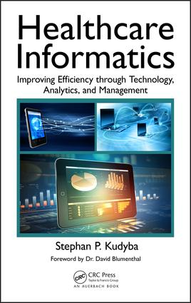 Healthcare Informatics: Improving Efficiency through Technology, Analytics, and Management, 1st Edition (Hardback) book cover