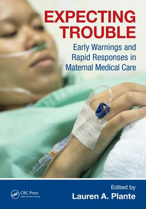 Expecting Trouble: Early Warnings and Rapid Responses in Maternal Medical Care, 1st Edition (Paperback) book cover