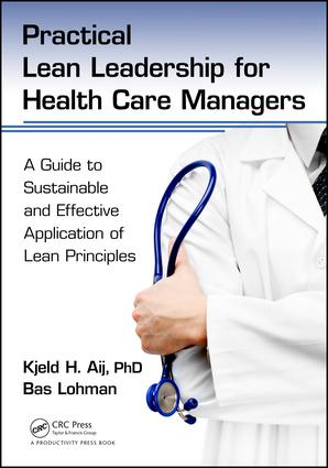 Practical Lean Leadership for Health Care Managers: A Guide to Sustainable and Effective Application of Lean Principles, 1st Edition (Paperback) book cover