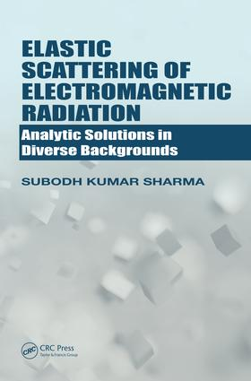 Elastic Scattering of Electromagnetic Radiation: Analytic Solutions in Diverse Backgrounds, 1st Edition (Hardback) book cover