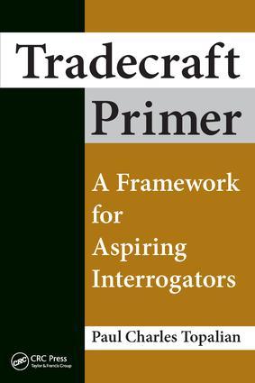 Tradecraft Primer: A Framework for Aspiring Interrogators, 1st Edition (Paperback) book cover