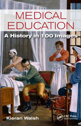 Medical Education: A History in 100 Images, 1st Edition (Paperback) book cover