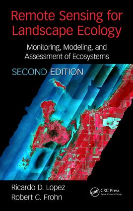 Remote Sensing for Landscape Ecology: Monitoring, Modeling, and Assessment of Ecosystems, Second Edition book cover