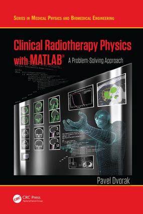 Clinical Radiotherapy Physics with MATLAB: A Problem-Solving Approach, 1st Edition (Hardback) book cover