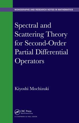 Spectral and Scattering Theory for Second Order Partial Differential Operators: 1st Edition (Hardback) book cover