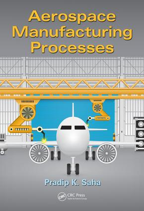 Aerospace Manufacturing Processes: 1st Edition (Hardback) book cover