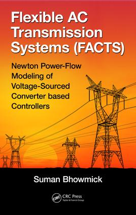 Flexible AC Transmission Systems (FACTS): Newton Power-Flow Modeling of Voltage-Sourced Converter-Based Controllers, 1st Edition (Hardback) book cover