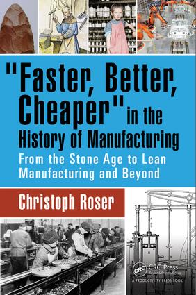 Faster, Better, Cheaper in the History of Manufacturing: From the Stone Age to Lean Manufacturing and Beyond, 1st Edition (Hardback) book cover