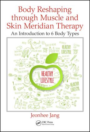 Body Reshaping through Muscle and Skin Meridian Therapy: An Introduction to 6 Body Types, 1st Edition (Hardback) book cover