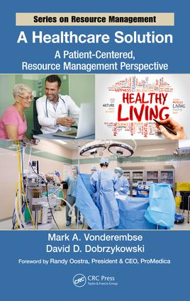 A Healthcare Solution: A Patient-Centered, Resource Management Perspective, 1st Edition (Hardback) book cover