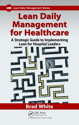 Lean Daily Management for Healthcare: A Strategic Guide to Implementing Lean for Hospital Leaders, 1st Edition (Paperback) book cover