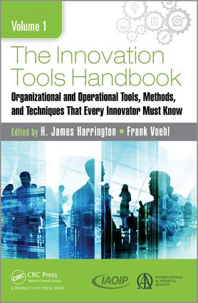 The Innovation Tools Handbook, Volume 1: Organizational and Operational Tools, Methods, and Techniques that Every Innovator Must Know, 1st Edition (Hardback) book cover