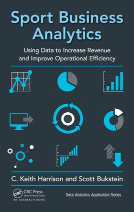 Sport Business Analytics: Using Data to Increase Revenue and Improve Operational Efficiency, 1st Edition (Hardback) book cover