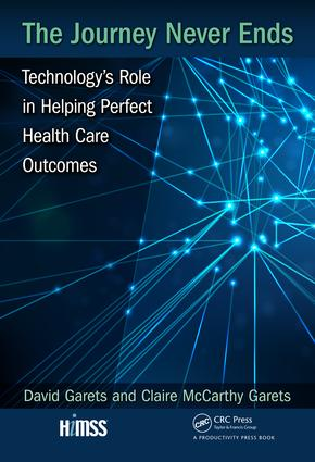 The Journey Never Ends: Technology's Role in Helping Perfect Health Care Outcomes, 1st Edition (Hardback) book cover
