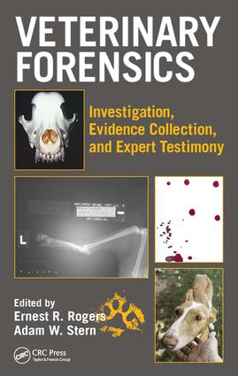 Veterinary Forensics: Investigation, Evidence Collection, and Expert Testimony, 1st Edition (Hardback) book cover