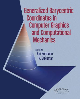 Generalized Barycentric Coordinates in Computer Graphics and Computational Mechanics: 1st Edition (Hardback) book cover
