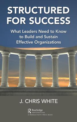 Structured for Success: What Leaders Need to Know to Build and Sustain Effective Organizations, 1st Edition (Hardback) book cover
