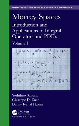 Morrey Spaces: Introduction and Applications to Integral Operators and PDE's, Volume I book cover