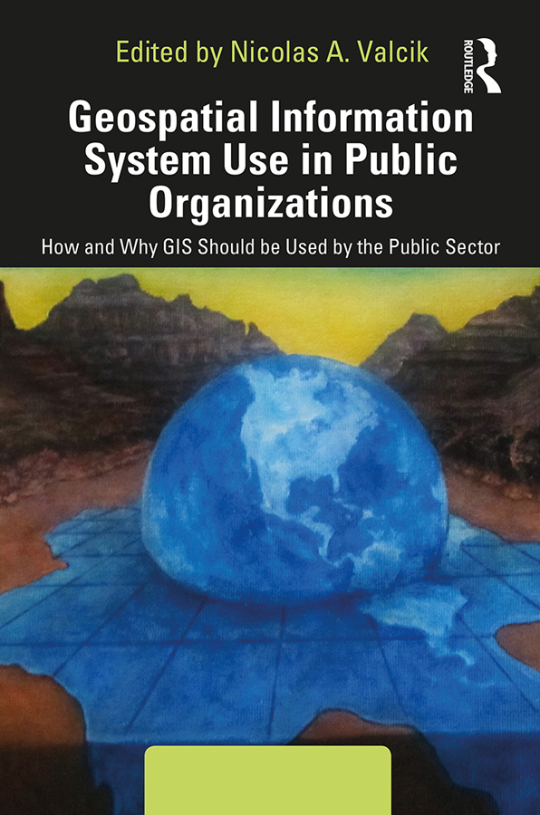 Geospatial Information System Use in Public Organizations: How and Why GIS Should be Used in the Public Sector, 1st Edition (Hardback) book cover