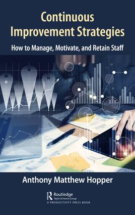 Continuous Improvement Strategies: How to Manage, Motivate, and Retain Staff, 1st Edition (Hardback) book cover