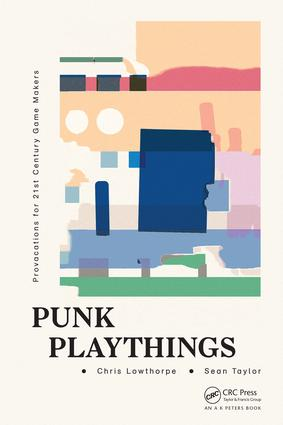 Punk Playthings: Provocations for 21st Century Game Makers (Paperback) book cover
