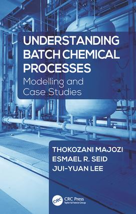 Understanding Batch Chemical Processes: Modelling and Case Studies, 1st Edition (Hardback) book cover