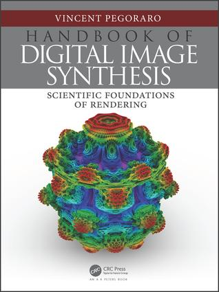Handbook of Digital Image Synthesis: Scientific Foundations of Rendering, 1st Edition (Hardback) book cover