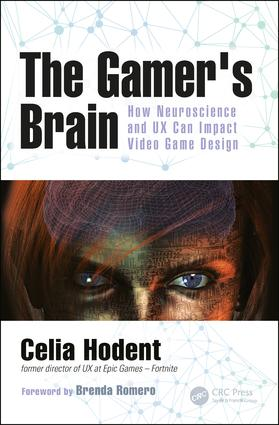 The Gamer's Brain: How Neuroscience and UX Can Impact Video Game Design book cover