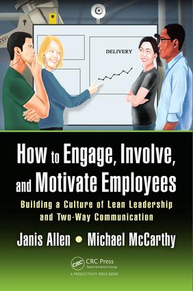 How to Engage, Involve, and Motivate Employees: Building a Culture of Lean Leadership and Two-Way Communication, 1st Edition (Paperback) book cover