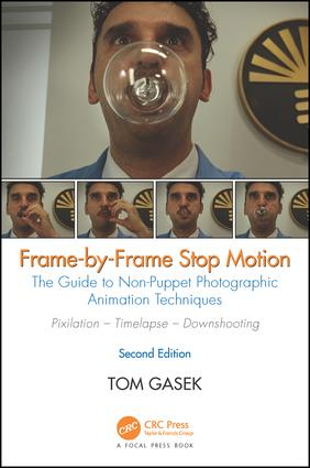 Frame-By-Frame Stop Motion: The Guide to Non-Puppet Photographic Animation Techniques, Second Edition, 2nd Edition (Paperback) book cover