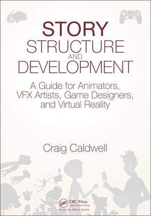 Story Structure and Development: A Guide for Animators, VFX Artists, Game Designers, and Virtual Reality, 1st Edition (Paperback) book cover