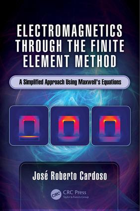 Electromagnetics through the Finite Element Method: A Simplified Approach Using Maxwell's Equations, 1st Edition (Hardback) book cover