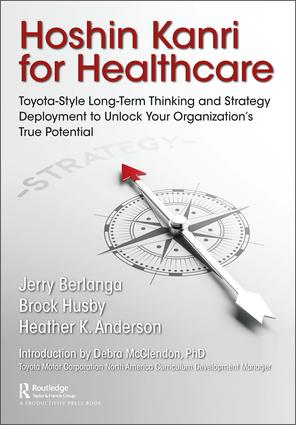 Hoshin Kanri for Healthcare: Toyota-Style Long-Term Thinking and Strategy Deployment to Unlock Your Organization's True Potential, 1st Edition (Paperback) book cover