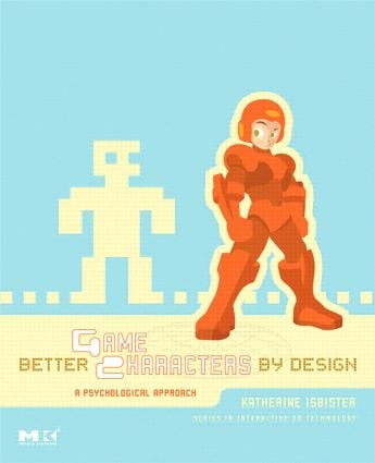 Better Game Characters by Design: A Psychological Approach, 1st Edition (Paperback) book cover