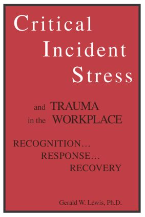 Critical Incident Stress And Trauma In The Workplace: Recognition... Response... Recovery, 1st Edition (Paperback) book cover