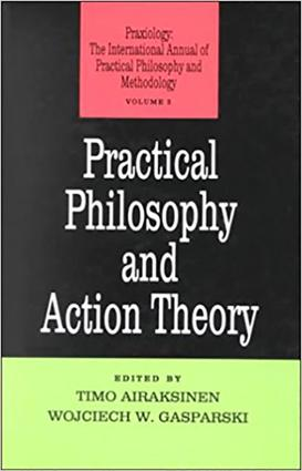 Practical Philosophy and Action Theory: 1st Edition (Hardback) book cover