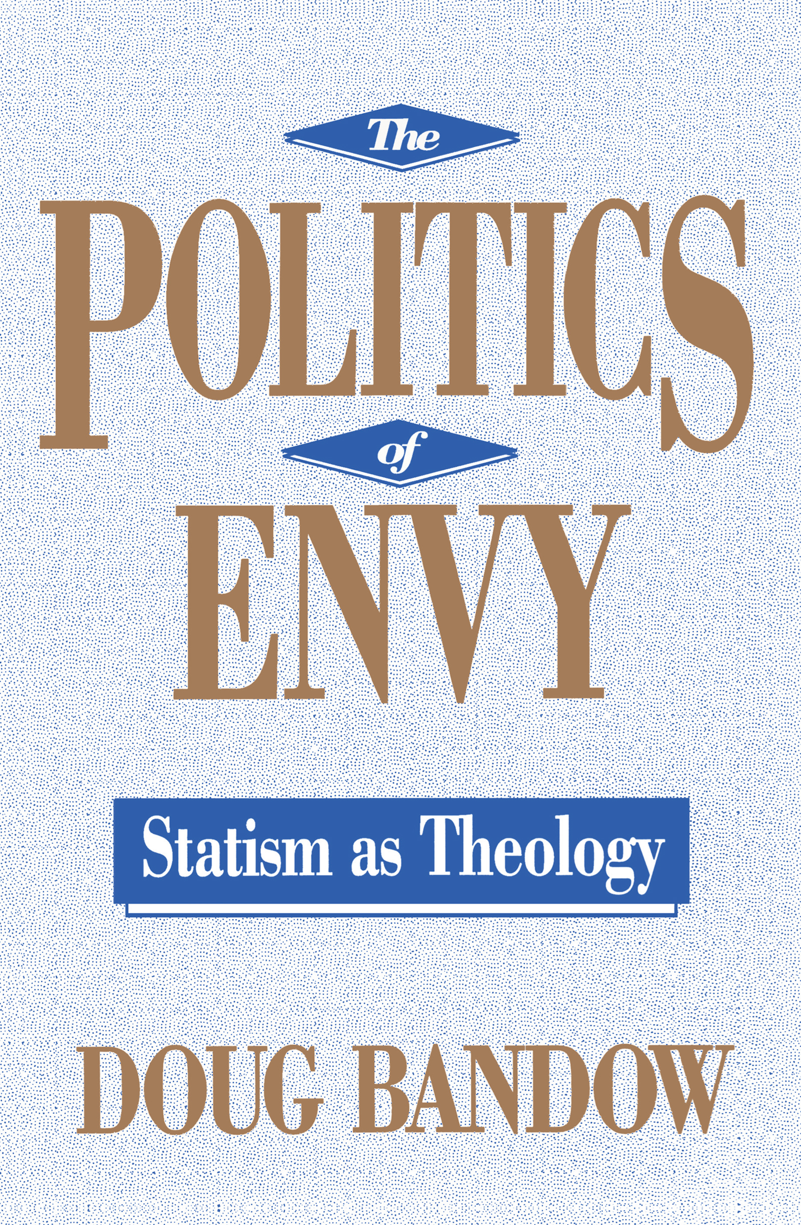 The Politics of Envy: Statism as Theology, 1st Edition (Hardback) book cover