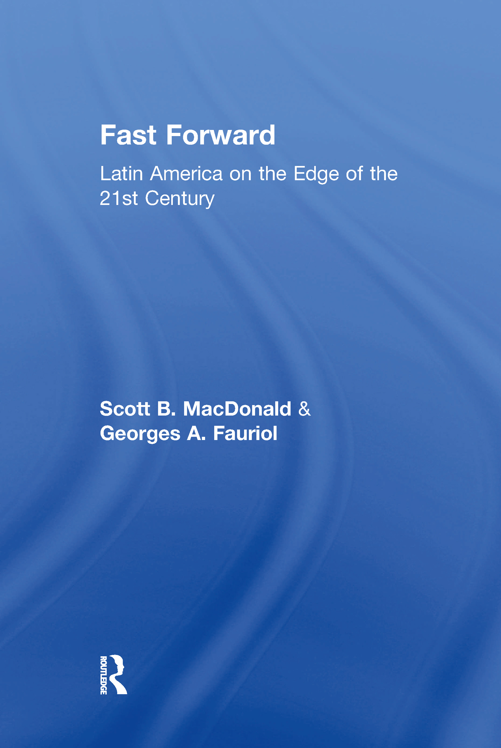 Fast Forward: Latin America on the Edge of the 21st Century, 1st Edition (Hardback) book cover