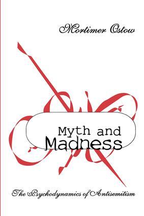 Myth and Madness: The Psychodynamics of Anti-Semitism, 1st Edition (Hardback) book cover