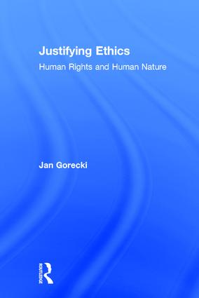 Justifying Ethics: Human Rights and Human Nature, 1st Edition (Hardback) book cover