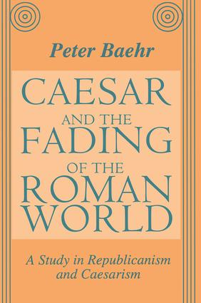 Caesar and the Fading of the Roman World: A Study in Republicanism and Caesarism, 1st Edition (Hardback) book cover