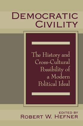 Democratic Civility: The History and Cross Cultural Possibility of a Modern Political Ideal, 1st Edition (Hardback) book cover