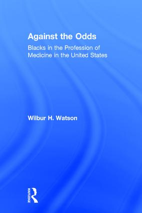 Against the Odds: Blacks in the Profession of Medicine in the United States, 1st Edition (Hardback) book cover