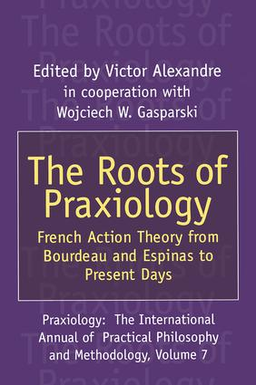 The Roots of Praxiology: French Action Theory from Bourdeau and Espinas to Present Days book cover